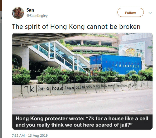 """Jail, Hong Kong, and House: San  Follow  @SeanKegley  The spirit of Hong Kong cannot be broken  o00  for a house ike a cell aed you healy think wa okt ine scured of A  Hong Kong protester wrote: """"7k for a house like a cell  and you really think we out here scared of jail?""""  7:32 AM - 13 Aug 2019"""