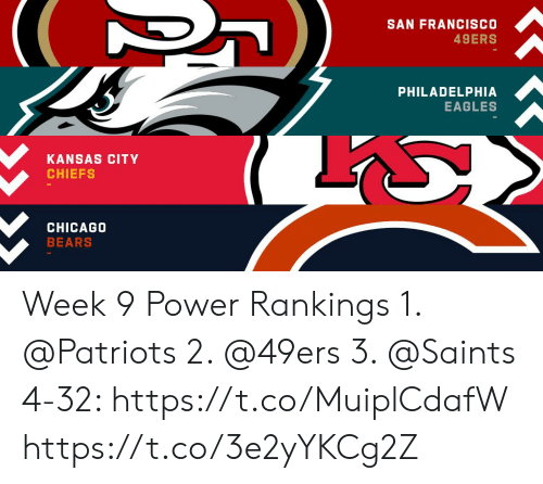 Francisco: SAN FRANCISCO  49ERS  PHILADELPHIA  EAGLES  KANSAS CITY  CHIEFS  CHICAGO  BEARS Week 9 Power Rankings 1. @Patriots  2. @49ers  3. @Saints  4-32: https://t.co/MuiplCdafW https://t.co/3e2yYKCg2Z