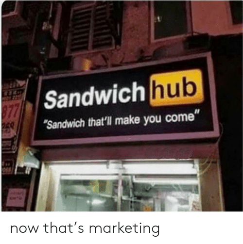 "Marketing, Sandwich, and Make: Sandwich  Sandwich that'll make you come"" now that's marketing"