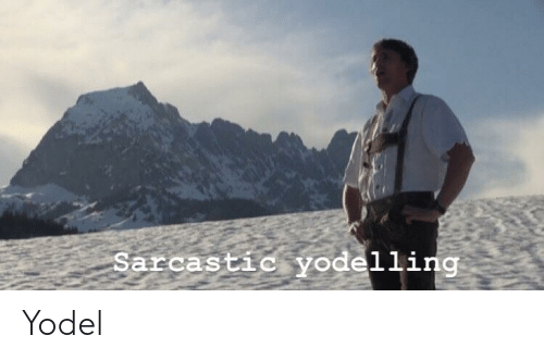 Sarcastic and  Yodel: Sarcastic yodelling Yodel