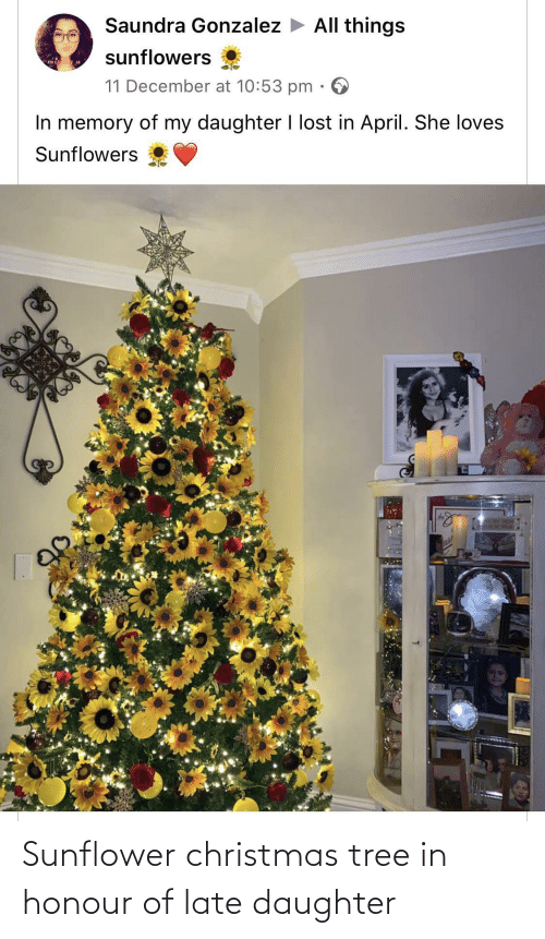 loves: Saundra Gonzalez > All things  sunflowers  mis  11 December at 10:53 pm  In memory of my daughter I lost in April. She loves  Sunflowers  SLAY HOM  ase Sunflower christmas tree in honour of late daughter