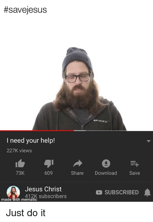 Jesus, Just Do It, and Help:  #saveesus  I need your help!  227K views  73K  609  Share Download  Save  Jesus Christ  SUBSCRIBED  made With memak subscribers  made with mematic