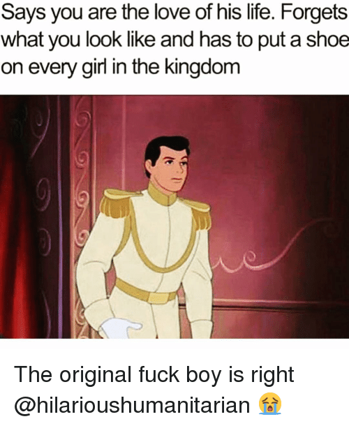 the kingdom: Says you are the love of his life. Forgets  what you look like and has to put a shoe  on every girl in the kingdom The original fuck boy is right @hilarioushumanitarian 😭