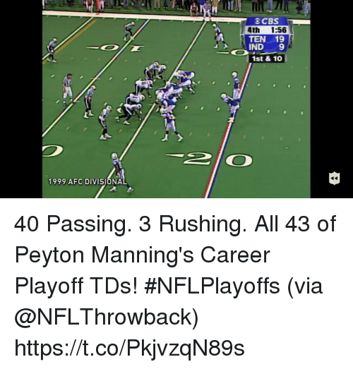 Memes, 🤖, and Via: SCES  4th 1:56  TEN 19  IND 9  1st & 10  圖  1999 AFC DIVISIONA 40 Passing. 3 Rushing.  All 43 of Peyton Manning's Career Playoff TDs! #NFLPlayoffs  (via @NFLThrowback) https://t.co/PkjvzqN89s