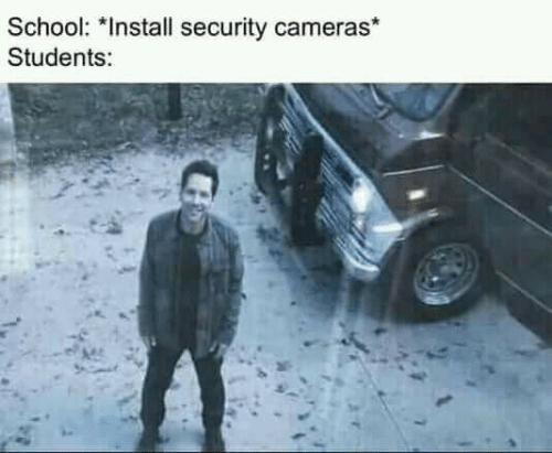 School, Security, and Install: School: *Install security cameras*  Students:
