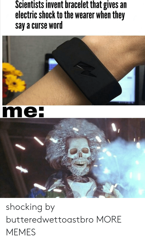 Dank, Memes, and Target: Scientists invent bracelet that gives an  electric shock to the wearer when they  say a curse word  me- shocking by butteredwettoastbro MORE MEMES