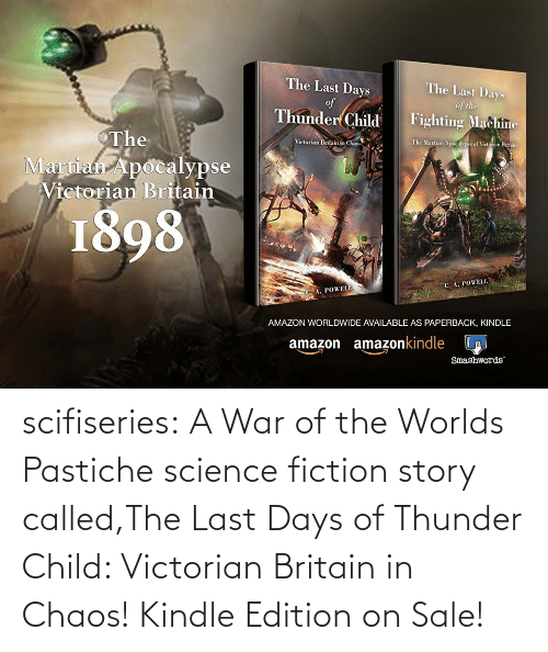 Last: scifiseries:  A War of the Worlds Pastiche science fiction story called,The Last Days of Thunder Child: Victorian Britain in Chaos!    Kindle Edition on Sale!