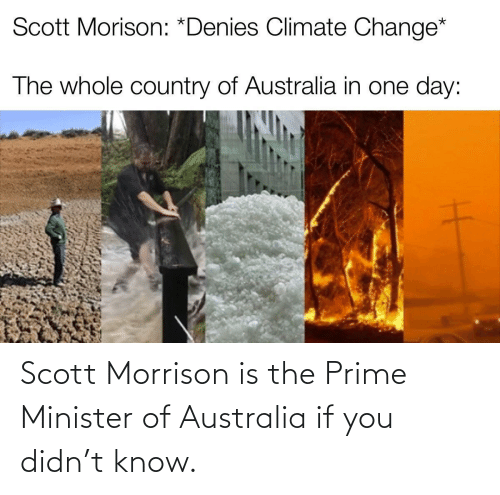 know: Scott Morrison is the Prime Minister of Australia if you didn't know.