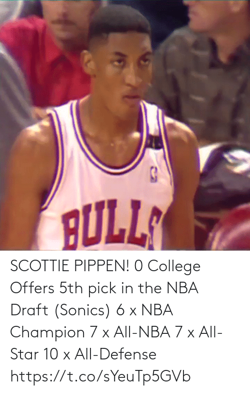 College: SCOTTIE PIPPEN!  0 College Offers 5th pick in the NBA Draft (Sonics) 6 x NBA Champion 7 x All-NBA 7 x All-Star 10 x All-Defense    https://t.co/sYeuTp5GVb
