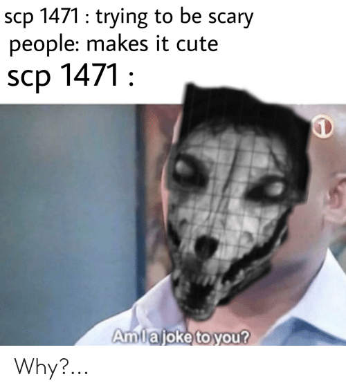 Scp 1471 Trying to Be Scary People Makes It Cute Scp 1471