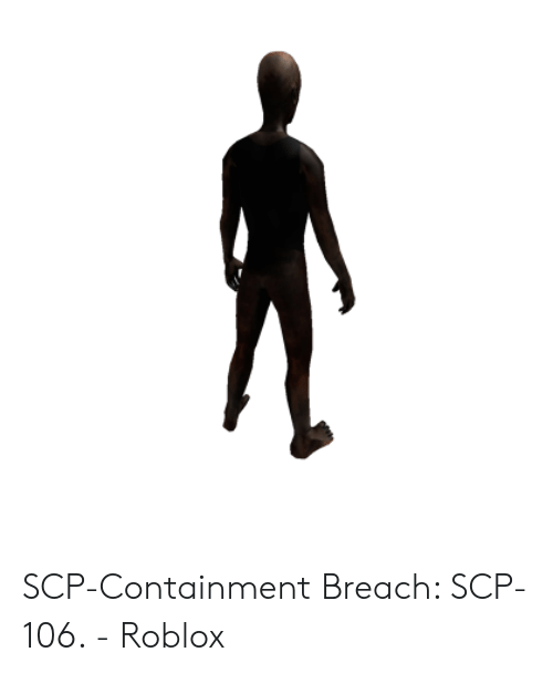SCP-Containment Breach SCP-106 - Roblox | Scp Meme on loveforquotes com