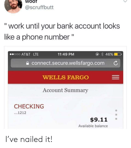 "9/11, Phone, and Work: @scruffbutt  ""work until your bank account looks  like a phone number ""  @ 46%  o00 AT&T LTE  11:49 PM  connect.secure.wellsfargo.com  WELLS FARGO  Account Summary  CHECKING  ...1212  $9.11  Available balance I've nailed it!"