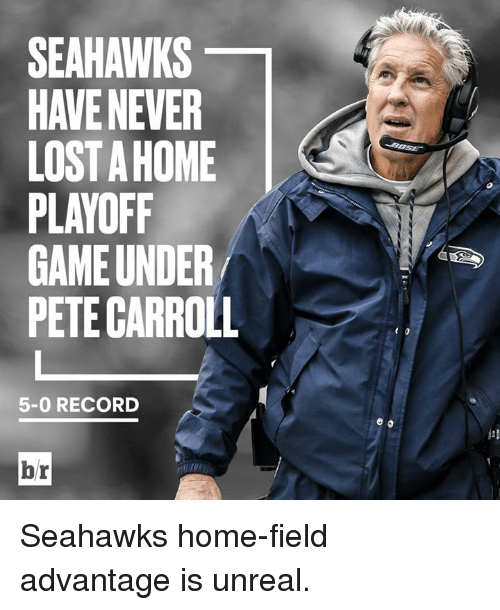 Pete Carroll: SEAHAWKS  HAVE NEVER  LOST A HOME  PLAYOFF  GAME UNDER  PETE CARROLL  5-0 RECORD  br Seahawks home-field advantage is unreal.