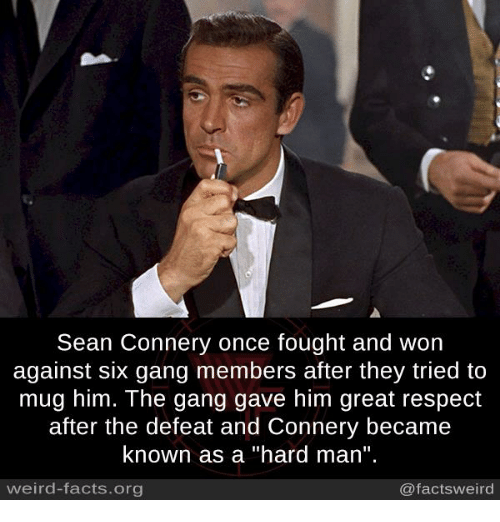 """Facts, Memes, and Respect: Sean Connery once fought and won  against six gang members after they tried to  mug him. The gang gave him great respect  after the defeat and Connery became  known as a """"hard man""""  weird-facts.org  @factsweird"""