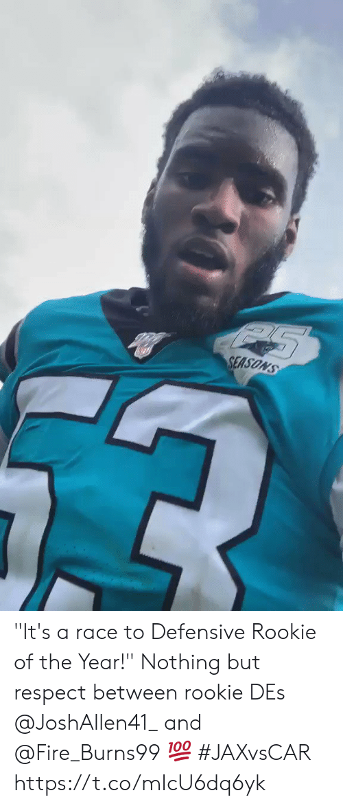 """Fire, Memes, and Respect: SEASONS """"It's a race to Defensive Rookie of the Year!""""  Nothing but respect between rookie DEs @JoshAllen41_ and @Fire_Burns99 💯 #JAXvsCAR https://t.co/mIcU6dq6yk"""