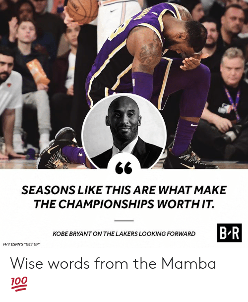 """Kobe Bryant, Los Angeles Lakers, and Kobe: SEASONS LIKE THIS ARE WHAT MAKE  THE CHAMPIONSHIPS WORTHIT.  BR  KOBE BRYANT ON THE LAKERS LOOKING FORWARD  HITESPN'S """"GETUP Wise words from the Mamba 💯"""