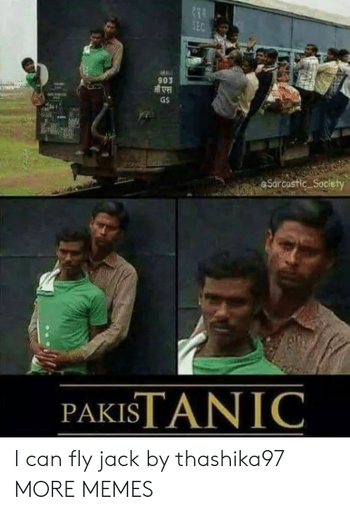sarcastic: SEC  903  GS  Sarcastic Society  PAKISTANIC I can fly jack by thashika97 MORE MEMES