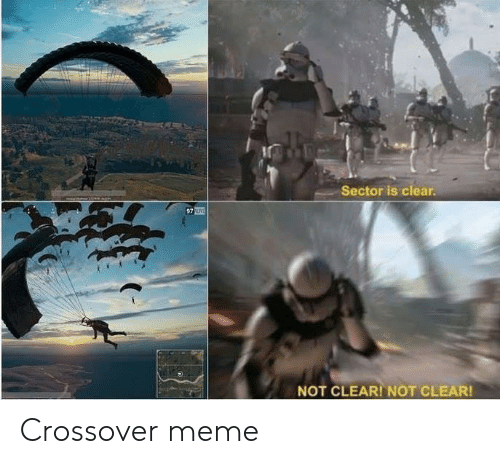 Sector Is Clear NOT CLEARINOT CLEAR Crossover Meme | Meme on