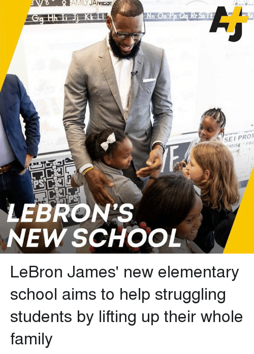 Family, LeBron James, and Memes: SEI PRO  MISEPR  LEBRON'S  NEW SCHOOL LeBron James' new elementary school aims to help struggling students by lifting up their whole family