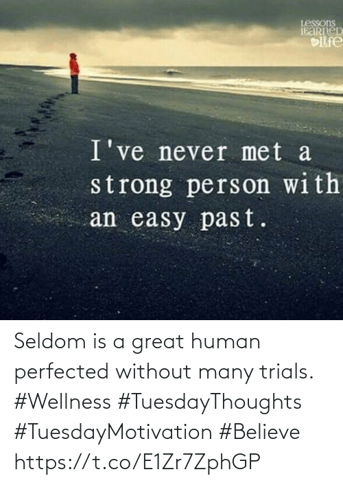 Love for Quotes: Seldom is a great human perfected  without many trials.  #Wellness  #TuesdayThoughts  #TuesdayMotivation #Believe https://t.co/E1Zr7ZphGP