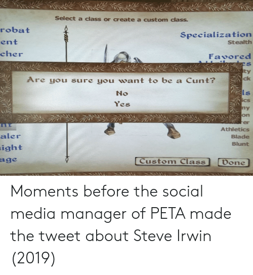 Blade, Cher, and Social Media: Select a class or create a custom class.  robat  ent  cher  Specialization  Stealth  Fasored  ty  Are you sure you want to be a Cunt?  ck  No  Ls  es  ny  on  er  Athletics  Blade  Blunt  aler  ight  age  Custom Class  Done Moments before the social media manager of PETA made the tweet about Steve Irwin (2019)