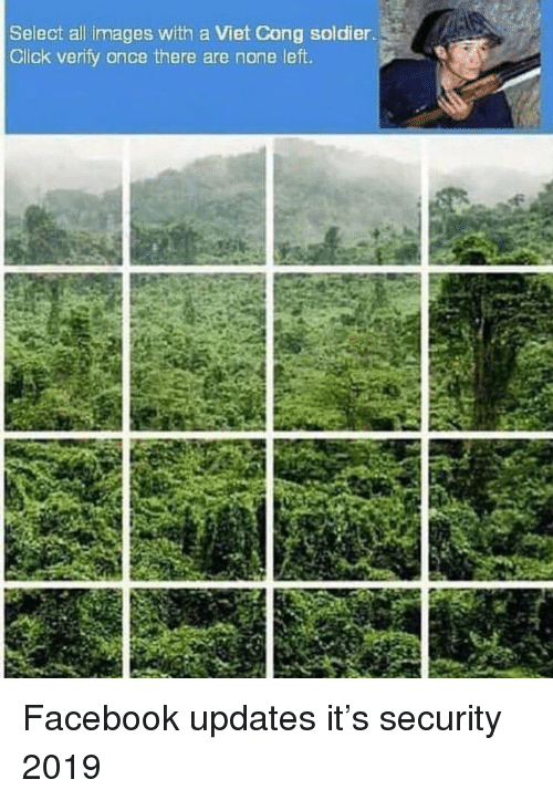 viet cong: Select all images with a Viet Cong soldier  Click verify once there are none left. Facebook updates it's security 2019