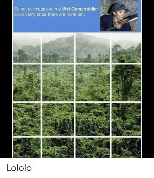 Click, Images, and Dank Memes: Select all images with a Viet Cong soldier.  Click verify once there are none left. Lololol