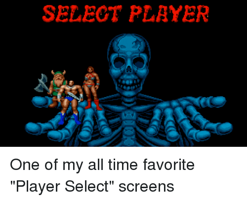 """Time, Player, and One: SELEOT PLAYER One of my all time favorite """"Player Select"""" screens"""