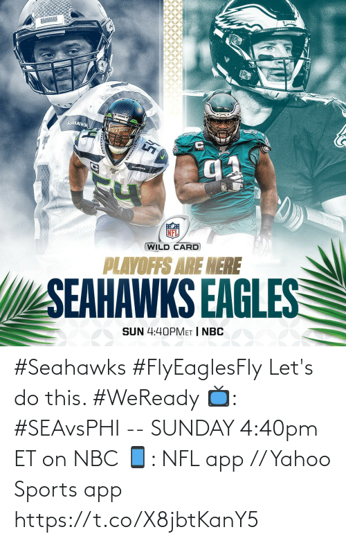 sun: SELHAWK  SEAHANKS  (WILD CARD  PLAYOFFS ARE HERE  SEAHAWKS EAGLES  SUN 4:40PMET | NBC #Seahawks #FlyEaglesFly  Let's do this. #WeReady  📺: #SEAvsPHI -- SUNDAY 4:40pm ET on NBC 📱: NFL app // Yahoo Sports app https://t.co/X8jbtKanY5