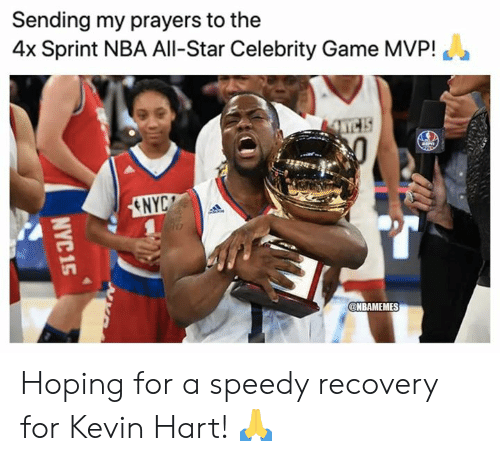 Kevin Hart: Sending my prayers to the  4x Sprint NBA All-Star Celebrity Game MVP!  ENYC  @NBAMEMES  NYC 15 Hoping for a speedy recovery for Kevin Hart! 🙏