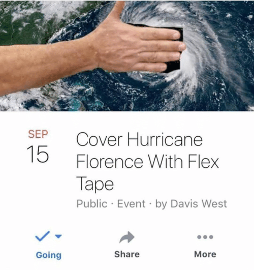 Flexing, Hurricane, and Davis: SEP Cover Hurricane  15  Florence With Flex  Tape  Public Event by Davis West  Going  Share  More