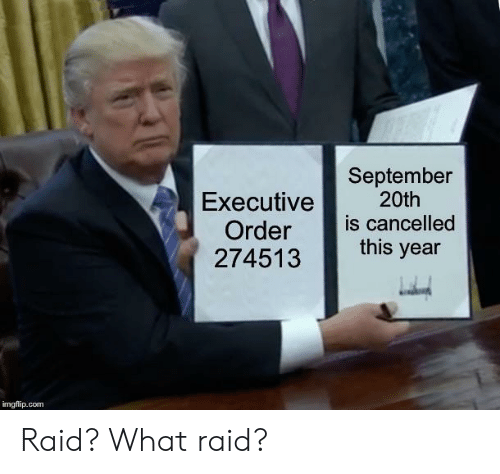 Reddit, Raid, and Com: September  20th  is cancelled  this year  Executive  Order  274513  imgflip.com Raid? What raid?