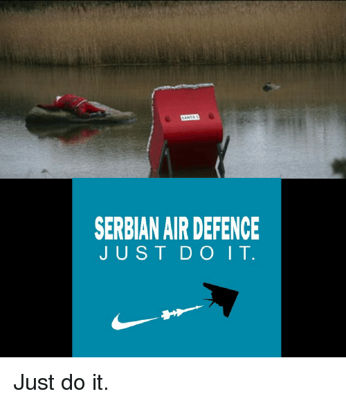 Just Do It, Reddit, and Serbian: SERBIAN AIR DEFENCE  JUST DO IT.