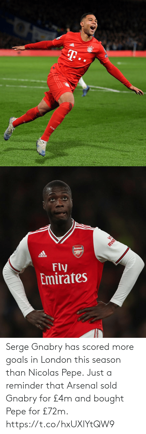 just a reminder that: Serge Gnabry has scored more goals in London this season than Nicolas Pepe.  Just a reminder that Arsenal sold Gnabry for £4m and bought Pepe for £72m. https://t.co/hxUXlYtQW9