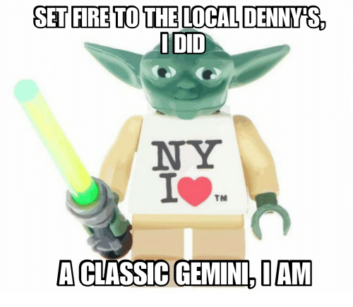 Denny's, Fire, and Gemini: SET FIRE TO THE LOCAL DENNY'S  DID  NY  TM  A CLASSIC GEMINI, I AM