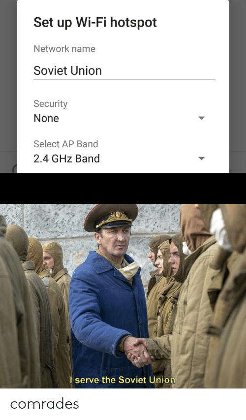 Dank Memes, Soviet, and Soviet Union: Set up Wi-Fi hotspot  Network name  Soviet Union  Security  None  Select AP Band  2.4 GHz Band  Iserve the Soviet Union comrades