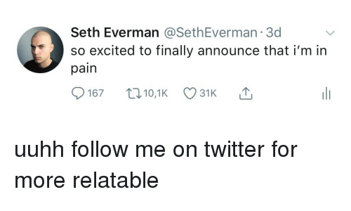 Twitter, Relatable, and Pain: Seth Everman @SethEverman 3d  so excited to finally announce thati'm in  pain uuhh follow me on twitter for more relatable