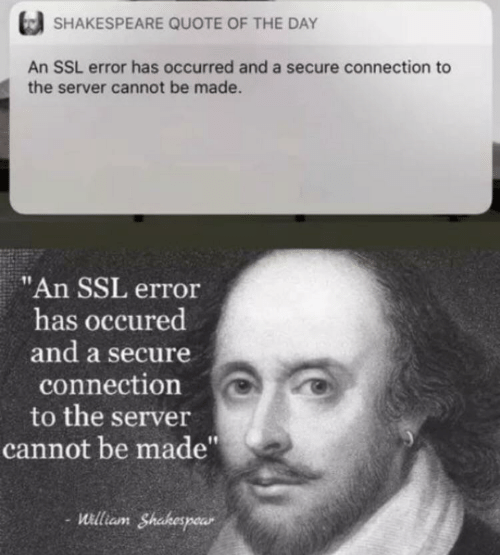"Shakespeare, Ssl, and Quote: SHAKESPEARE QUOTE OF THE DAY  An SSL error has occurred and a secure connection to  the server cannot be made.  ""An SSL error  has occured  and a secure  connection  to the server  cannot be made""  -illiam Shakespear  aunt"