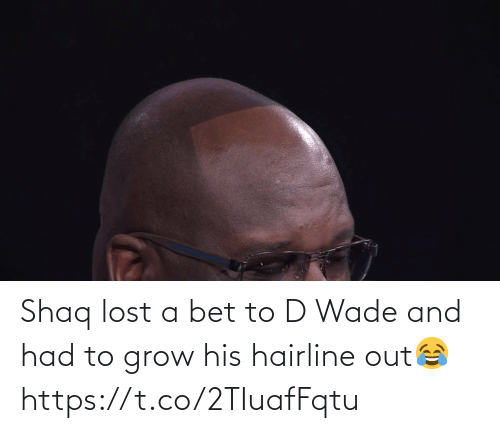 grow: Shaq lost a bet to D Wade and had to grow his hairline out😂 https://t.co/2TIuafFqtu