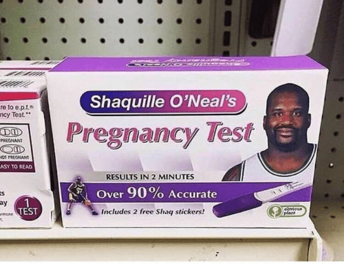 """Pregnant, Free, and Test: Shaquille O'Neal's  re to e.p.t.  Test.""""  ncy  APegnancy Test  PREGNANT  OT PREGNANT  ASY TO READ  RESULTS IN 2 MINUTES  Over 90% Accurate  Includes 2 free Shag stickers!  ay  TEST  e2"""