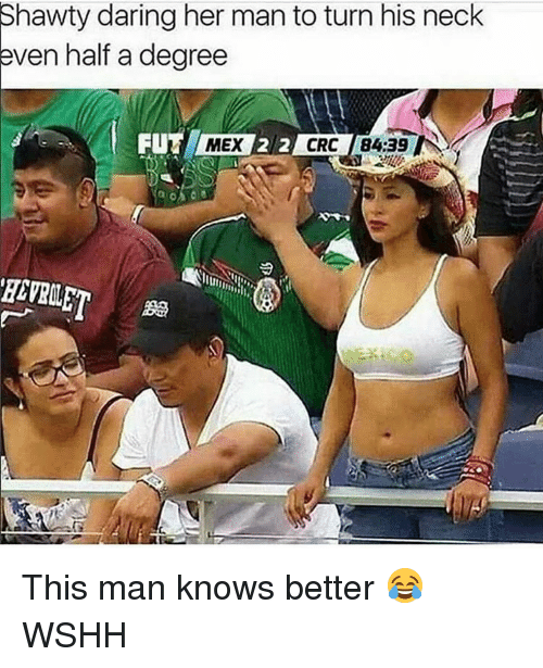 –¡: Shawty daring her man to turn his neck  even half a degree  FUNK MEX  212 CRC 84.39 This man knows better 😂 WSHH