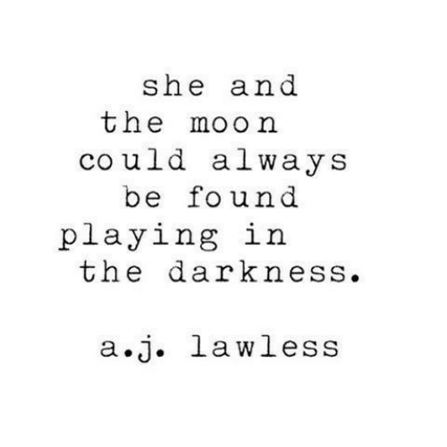 Moon, The Darkness, and Lawless: she and  the moon  co uld always  be found  playing in  the darkness.  a.j. lawless