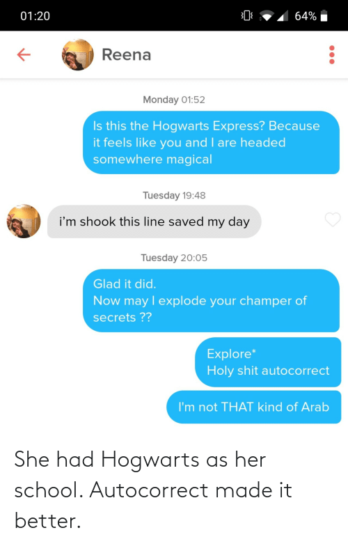 made: She had Hogwarts as her school. Autocorrect made it better.