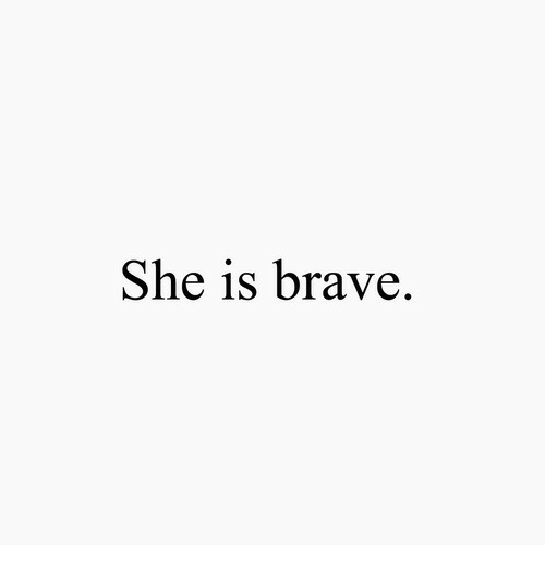 Brave and She: She is brave.
