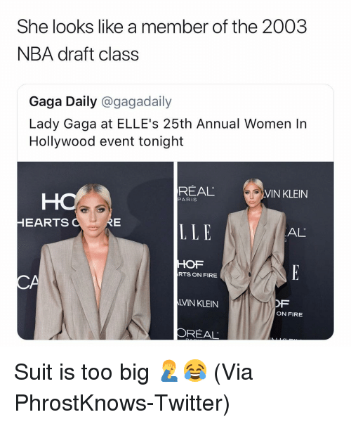 Lady Gaga: She looks like a member of the 2003  NBA draft class  Gaga Daily @gagadaily  Lady Gaga at ELLE's 25th Annual Women In  Hollywood event tonight  REAL  VIN KLEIN  PARiS  HEARTS  LLE  AL  HOF  RTS ON FIRE  CA  LVIN KLEIN  OF  ON FIRE  OREAL Suit is too big 🤦‍♂️😂 (Via ‪PhrostKnows‬-Twitter)