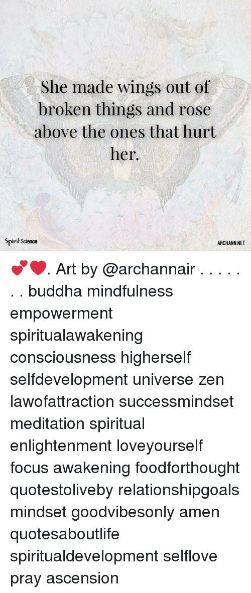 Memes, Buddha, and Focus: She made wings out of  broken things and rose  above the ones that hurt  her.  Spiril Science  ARCHANN.NET 💕❤️. Art by @archannair . . . . . . . buddha mindfulness empowerment spiritualawakening consciousness higherself selfdevelopment universe zen lawofattraction successmindset meditation spiritual enlightenment loveyourself focus awakening foodforthought quotestoliveby relationshipgoals mindset goodvibesonly amen quotesaboutlife spiritualdevelopment selflove pray ascension