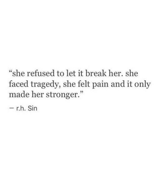 """faced: """"she refused to let it break her. she  faced tragedy, she felt pain and it only  made her stronger.""""  r.h. Sin"""