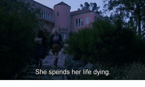 Life, Her, and She: She spends her life dying