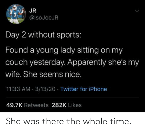 there: She was there the whole time.