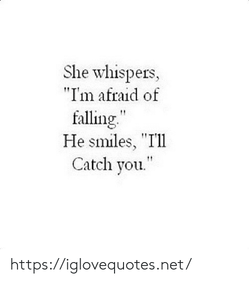 "Smiles, Net, and She: She whispers,  ""Im afraid of  falling.  He smiles, ""I'll  Catch you. https://iglovequotes.net/"